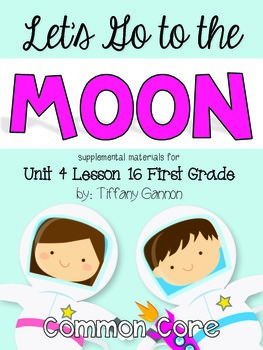 Journeys First Grade Unit 4 Lesson 16 Let's Go to The Moon