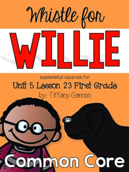 Journeys First Grade Unit 5 Lesson 23 Whistle for Willie
