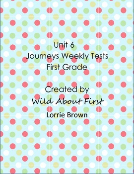 Journeys First-Grade Weekly Assessment Unit 6 (RLA tests)