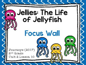 Journeys: Focus Wall - Unit 2 Lesson 10 – Jellies:The Life of Jellyfish