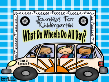 Journeys For Kindergarten What Do Wheels Do All Day?  Unit 2 Lesson 9
