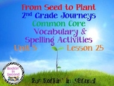 Journeys From Seed to Plant Lesson 25 Spelling & Vocab. Activities