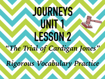 Journeys GR 3 Unit 1.2 - Trial of Cardigan Jones - Rigorous Vocabulary Practice