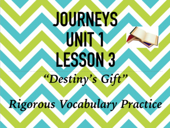 Journeys GR 3 Unit 1.3 - Destiny's Gift - Rigorous Vocabulary Practice