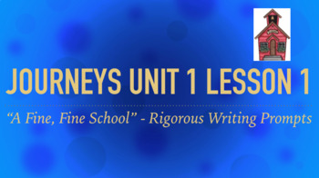 Journeys GR 3 Unit 1.1 - A Fine, Fine School -Rigorous Writing Prompts