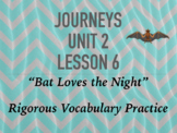 Journeys GR 3 Unit 2.6 - Bat Loves the Night - Rigorous Vo