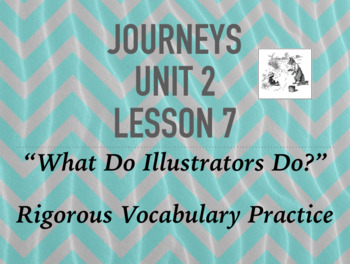 Journeys GR 3 Unit 2.7 - What Do Illustrators Do? - Rigorous Vocabulary Practice