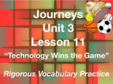 Journeys GR 3 Unit 3.11 -Technology Wins the Game - Rigorous Vocabulary Practice