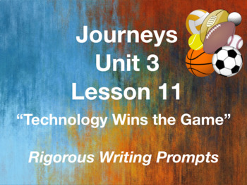 Journeys GR 3 Unit 3.11 - Technology Wins the Game -Rigorous Writing Prompts