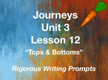 Journeys GR 3 Unit 3.12 - Tops & Bottoms - Rigorous Writing Prompts