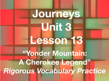 Journeys GR 3 Unit 3.13 -Yonder Mountain - Rigorous Vocabulary Practice