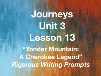 Journeys GR 3 Unit 3.13 - Yonder Mountain - Rigorous Writing Prompts