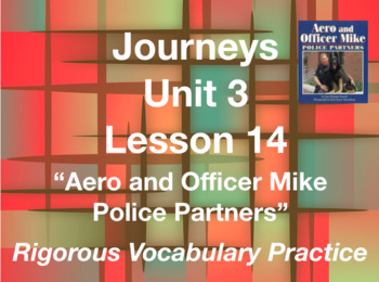 Journeys GR 3 Unit 3.14 - Aero and Officer Mike - Rigorous Vocabulary Practice