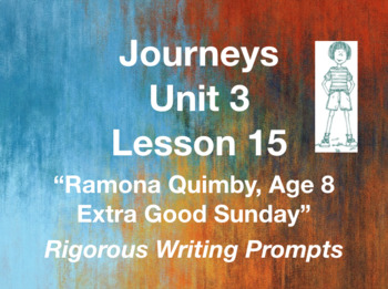 Journeys GR 3 Unit 3.15 - Ramona Quimby, Age 8 - Rigorous Writing Prompts