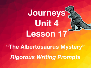 Journeys GR 3 Unit 4.17 - The Albertosaurus Mystery - Rigorous Writing Prompts
