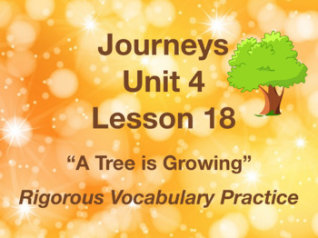 Journeys GR 3 Unit 4.18 - A Tree is Growing - Rigorous Vocabulary Practice