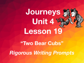 Journeys GR 3 Unit 4.19 - Two Bear Cubs - Rigorous Writing Prompts