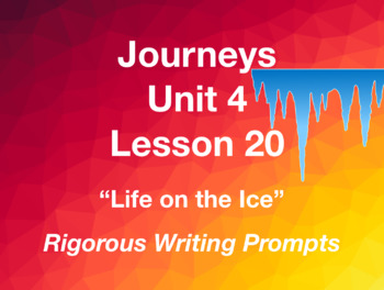 Journeys GR 3 Unit 4.20 - Life on the Ice - Rigorous Writing Prompts