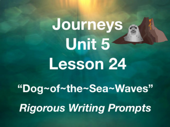 Journeys GR 3 Unit 5.24 - Dog of the Sea Waves - Rigorous Writing Prompts
