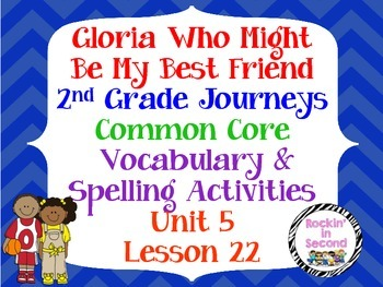 Journeys Gloria Might Be My Best Friend Lesson 22 Spelling & Vocab. Activities