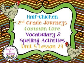 Journeys Half-Chicken Lesson 24 Spelling & Vocab. Activities