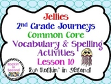 Journeys Jellies: Unit 2.5 Lesson 10 Spelling & Vocabulary Activities