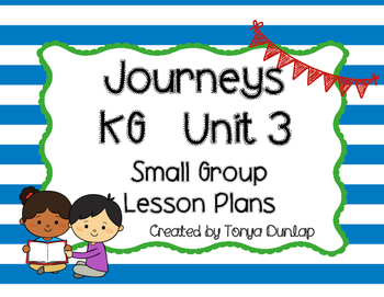 Journeys Kindergarten Lesson Plans Unit 3, Small Group, Leveled Readers