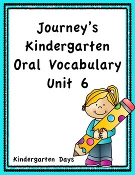 Journey's Kindergarten Oral Vocabulary Unit 6