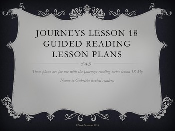 Journeys Lesson 18 My name is Gabriela Guided Reading lesson plans