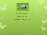 Journey's Lesson 25 How Groundhog's Garden Grew