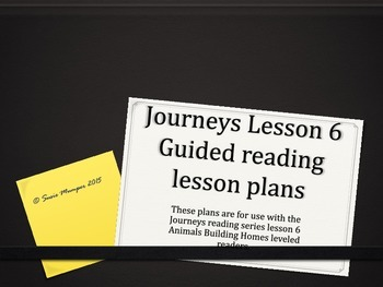 Journeys Lesson 6 Animals Building Homes Small Group Reading lesson plans