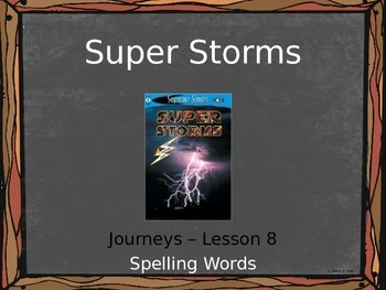 Journeys Lesson 8 - Super Storm Spelling PowerPoint