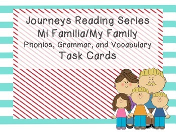 Journeys Mi Familia/My Family Phonics, Grammar, and Vocabluary Task Cards