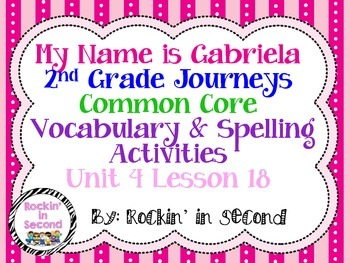 Journeys My Name is Gabriela Spelling & Vocab. Activities  Lesson 18