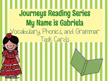 Journeys My Name is Gabriela Vocabulary, Phonics, and Grammar Task Cards