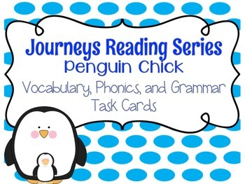 Journeys Penguin Chick Vocabulary, Phonics, and Grammar Task Cards