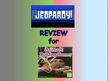 "Journeys 2nd Lesson 06 Jeopardy Review PPT for ""Animals Building Homes"""