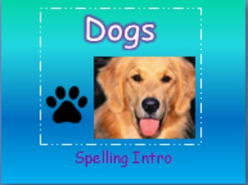"Journeys 2nd Lesson 03 Spelling Intro PPT for ""Dogs"""