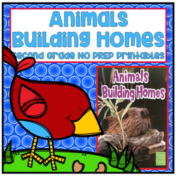 Journeys Second Grade- Animals Building Homes Unit 2 Lesson 6 NO PREP Printables