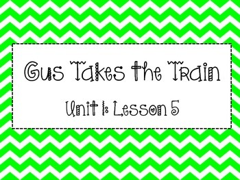 Journeys Series: Focus Wall Unit 1 Lesson 5 (Gus Takes the Train)
