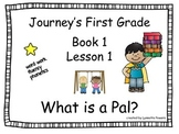 Journeys Slides First Grade Book 1 Lesson 1 What is a Pal?