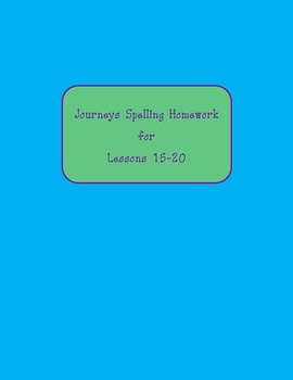 Journeys Spelling Homework first grade Lessons 15-20, have