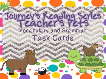 Journeys Teacher's Pets Vocabulary, and Grammar Task Cards