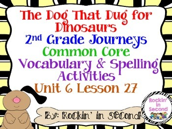 Journeys The Dog That Dug for Dinosaurs Lesson 27 Spelling & Vocab. Activities