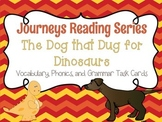 Journeys The Dog that Dug for Dinosaur Bones Vocabulary and Phonics Task Cards