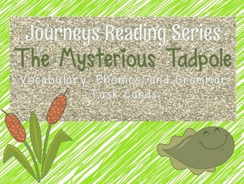 Journeys The Mysterious Tadpole Vocabulary, Phonics, and Grammar Task Cards