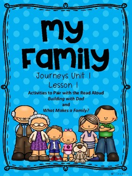 Journeys Unit 1 Lesson 1 Building with Dad and What Makes a Family