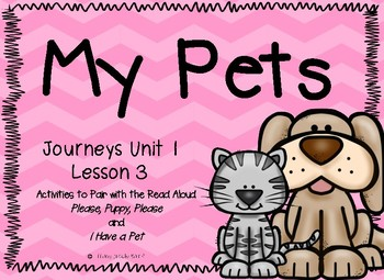 Journeys Unit 1 Lesson 3 I Have a Pet! and Please, Puppy, Please