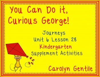 You Can Do It Curious George! Journeys  Unit 6 Lesson 28 Kindergarten  Sup. Act.