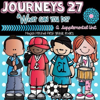Journeys: What Can You Do? 27...A Supplemental Unit